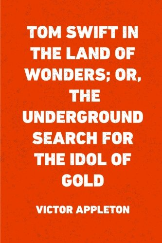 9781522933274: Tom Swift in the Land of Wonders; Or, The Underground Search for the Idol of Gold
