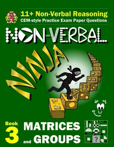 9781522935209: 11+ Non Verbal Reasoning: The Non-Verbal Ninja Training Course. Book 3: Matrices and Groups: CEM-style Practice Exam Paper Questions with Visual Explanations