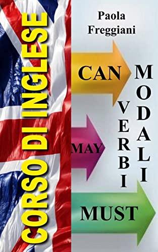 9781522935377: Corso di Inglese: I verbi Modali Can - May - Must