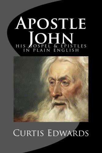Apostle John : His Gospel and Epistles: Curtis Edwards