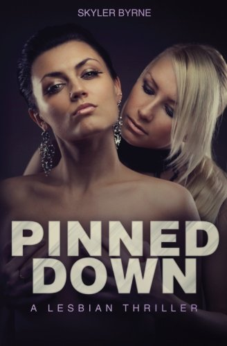 9781522935902: Pinned Down - A Lesbian Thriller (First time Lesbian, Lesbian Novel, Lesbian Fiction) (Volume 1)