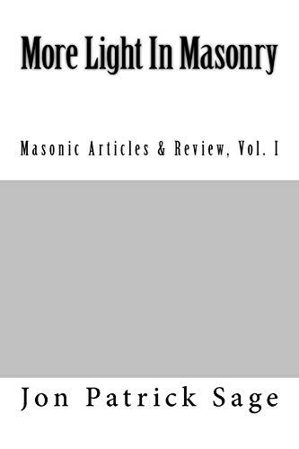More Light In Masonry: Masonic Articles &: Sage, Jon Patrick