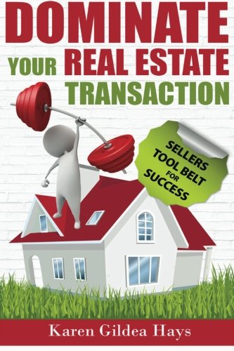 9781522936404: Dominate Your Real Estate Transaction: Sellers Toolbelt for Success
