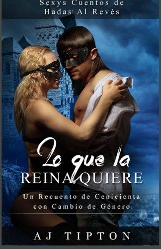 9781522936664: Lo Que la Reina Quiere: Un Recuento Pervertido de Cenicienta (Sexys Cuentos de Hadas Al Revés) (Volume 1) (Spanish Edition)