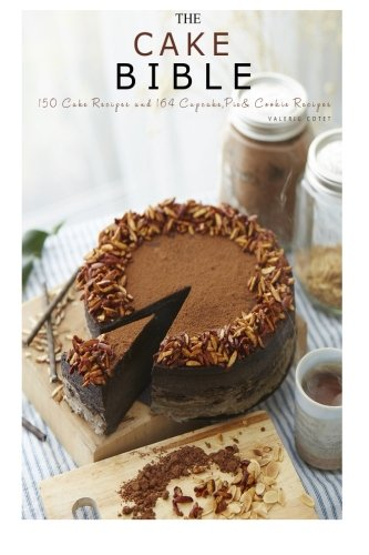 9781522937067: The Cake Bible: 150 Cake Recipes and 164 Cupcake, Pie and Cookie Recipes. 314 Baking Recipes