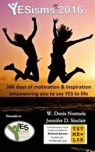 9781522937708: YESisms for 2016: 366 days of motivation and inspiration that empowers you say YES to life (Volume 1)