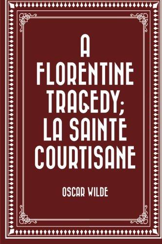 9781522941743: A Florentine Tragedy; La Sainte Courtisane