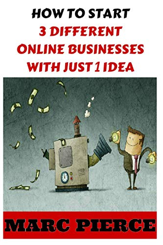 9781522942160: How To Start 3 Different Online Businesses With Just 1 Idea: Sell Products, Start a Blog & Create Passive Income (Making Money Online, Entrepreneurship & Small Business)