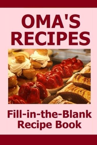 9781522947240: Oma's Recipes: Fill in the blank recipe cookbook for 50 of Oma's favorite recipes. Its a cookbook you can write in. Make a copy for yourself or give ... and make Oma's Recipes part of your legacy.