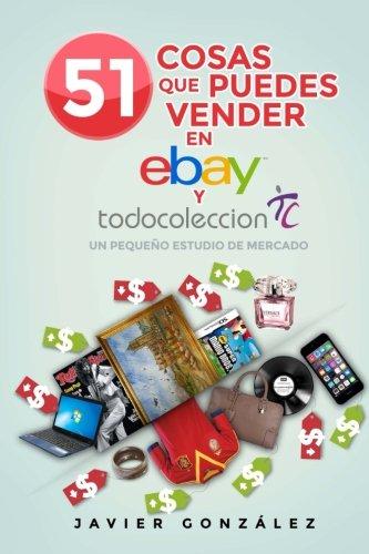 9781522948490: 51 cosas que puedes vender en Ebay y Todocoleccion: Un pequeño estudio de mercado: Volume 5 (Aprende a ganar dinero por internet y desde casa)