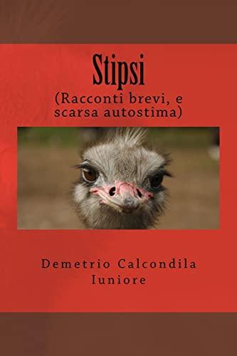 Stipsi: (Racconti Brevi, E Scarsa Autostima) (Paperback): Demetrio Calcondila Iuniore