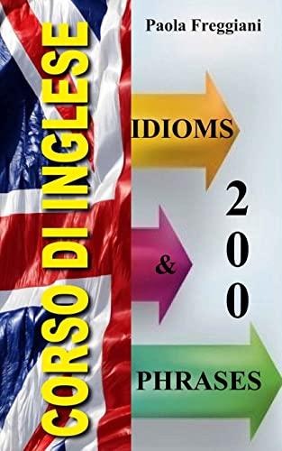 9781522948698: Corso di Inglese: 200 Modi di dire - Idioms & Phrases (Volume 2) (Italian Edition)