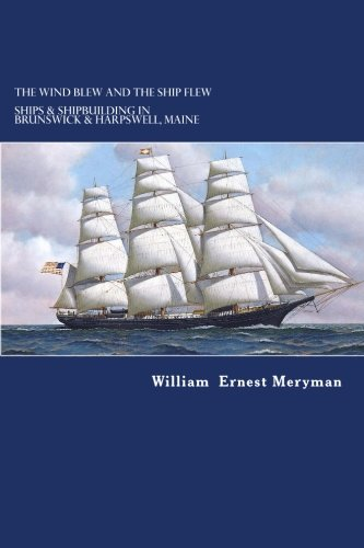 9781522950158: The Wind Blew and the Ship Flew: Ships & Shipbuilding in Brunswick and Harpswell, Maine