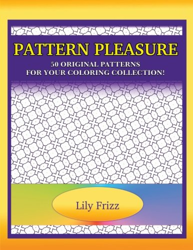 9781522950189: Pattern Pleasure: 50 Original Patterns For Your Coloring Collection