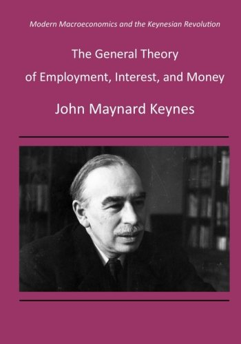 9781522950776: The General Theory of Employment, Interest, and Money: Modern Macroeconomics and the Keynesian Revolution