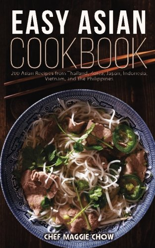 9781522951285: Easy Asian Cookbook: 200 Asian Recipes from Thailand, Korea, Japan, Indonesia, Vietnam, and the Philippines