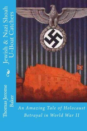 9781522951834: Jewish & Nazi Shoah U-Boat Catchers: An Amazing Tale of Holocaust Betrayal in World War II (Volume 1)