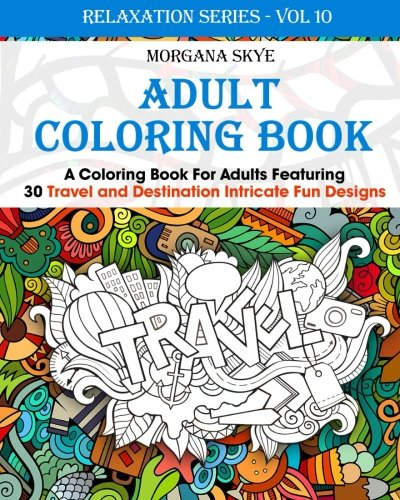 9781522952145: Adult Coloring Book: Coloring Book For Adults Featuring 30 Destination and Travel Intricate Fun Designs