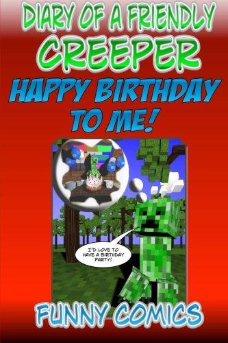 Diary Of A Friendly Creeper: Happy Birthday To Me! (Diary Of A Friendly Minecraft Creeper) (Volume ...
