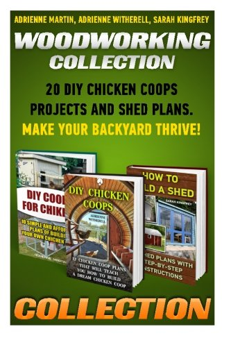 9781522955825: Woodworking Collection: 20 DIY Chicken Coops Projects And Shed Plans. Make Your Backyard Thrive!: (Backyard Chickens for Beginners,Building Ideas for ... Coop, Sheds, Carpentry, Sheds Beginners)