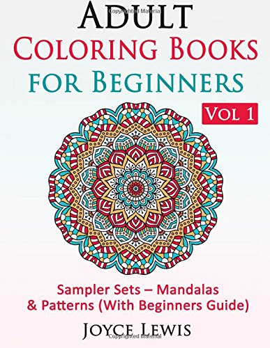 9781522956358: Adult Coloring Books for Beginners Vol 1: Sampler Sets - Mandalas & Patterns (With Beginners Guide) (Volume 1)