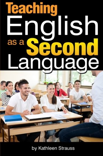 9781522958253: Teaching English as a Second Language: How to Become an ESL Teacher in a Foreign Country