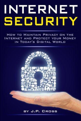 9781522958406: Internet Security: How to Maintain Privacy on the Internet and Protect your Money in Today's Digital World - ( Cyber Security | Internet Security | Internet Safety )