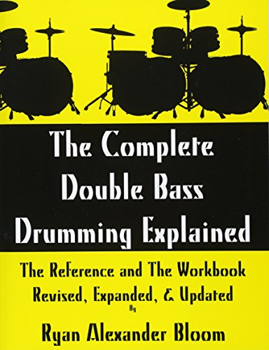 9781522961444: The Complete Double Bass Drumming Explained: The Reference and The Workbook - Revised, Expanded, & Updated