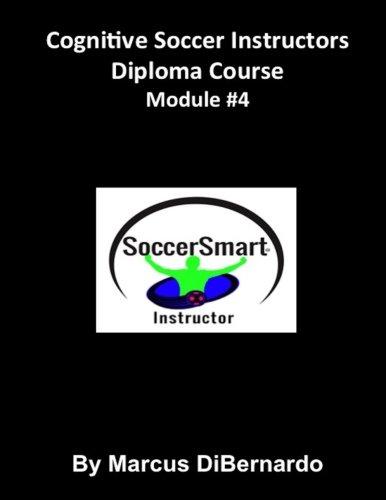 9781522963356: Cognitive Soccer Instructors Diploma Course: Module #4 (Volume 4)