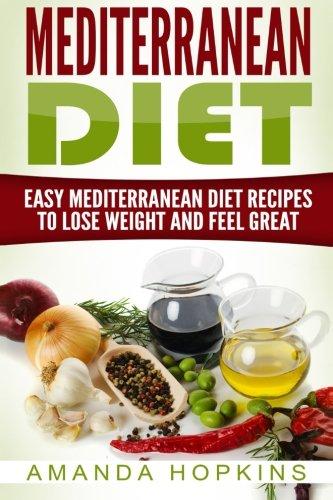 9781522963448: Mediterranean Diet: Easy Mediterranean Diet Recipes to Lose Weight and Feel Great (Mediterranean Cookbook) (Volume 1)