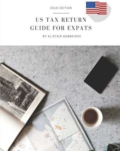 9781522963783: US Tax Return Guide For Expats - 2015 Tax Year