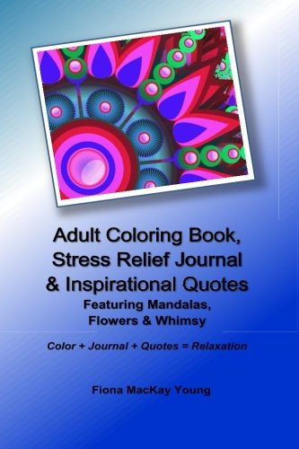 9781522964469: Adult Coloring Book, Stress Relief Journal & Inspirational Quotes: Featuring Mandalas, Flowers & Whimsy (Adult Coloring Books & Journals) (Volume 1)