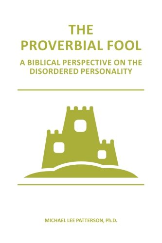 9781522964544: The Proverbial Fool: A Biblical Perspective on the Disordered Personality