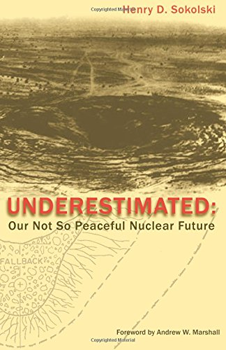 9781522965138: Underestimated: Our Not So Peaceful Nuclear Future (Black and White Version)
