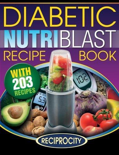 9781522965916: The Diabetic NutriBlast Recipe Book: 203 NutriBlast Diabetes Busting Ultra Low Carb Delicious and Optimally Nutritious Blast and Smoothie Recipe (Low Carb Diabetic NutriBullet Recipes) (Volume 3)