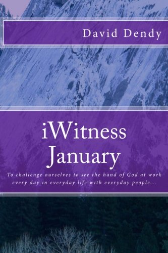 9781522966067: My January iWitness: To challenge ourselves to see the hand of God at work every day in everyday life with everyday people... (Volume 1)