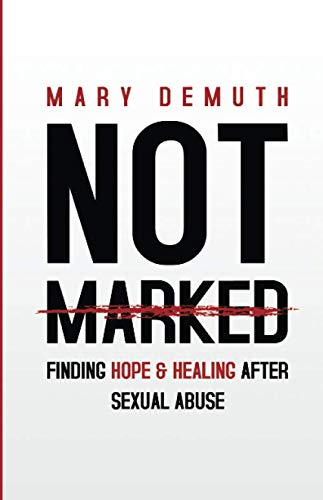 9781522966388: Not Marked: Finding Hope and Healing after Sexual Abuse