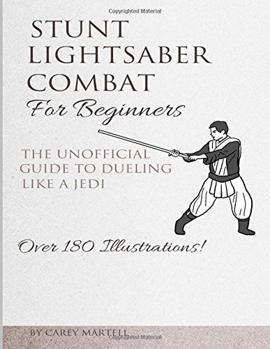 9781522967743: Stunt Lightsaber Combat For Beginners: The Unofficial Guide to Dueling Like a Jedi