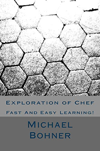 Exploration of Chef: Fast And Easy Learning!: Michael Bohner