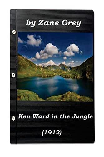 9781522969983: Ken Ward in the Jungle by Zane Grey (1912) (Original Version)