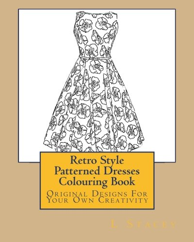 9781522971429: Retro Style Patterned Dresses Colouring Book: Original Designs For Your Own Creativity