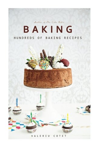 9781522972679: Baking: Hundreds of Baking Recipes. 575 Recipes (Baking Cookbooks, Baking Recipes, Baking Books, Baking Bible, Baking Basics, Desserts, Cakes, Chocolate, Cookies) (Volume 1)