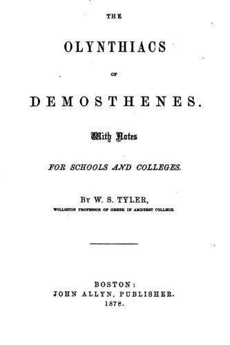 The Olynthiacs of Demosthenes, With notes for schools and colleges: Tyler, W. S.