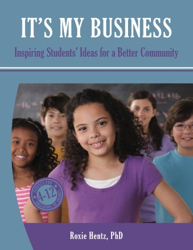 9781522976776: It's My Business: Inspiring Students' Ideas for a Better Community (Full Color)