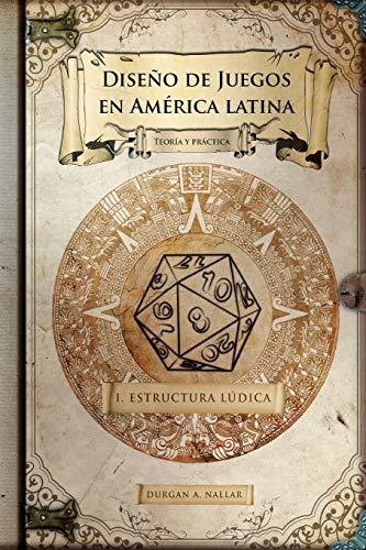 9781522977681: Diseño de juegos en América latina: Estructura lúdica: Game Design paso a paso (Volume 1) (Spanish Edition)