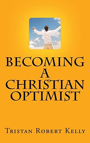 9781522978664: Becoming a Christian Optimist