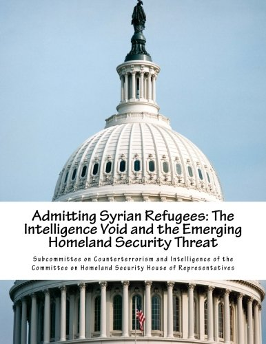 9781522979791: Admitting Syrian Refugees: The Intelligence Void and the Emerging Homeland Security Threat