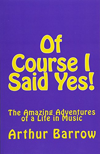 9781522979838: Of Course I Said Yes!: The Amazing Adventures of a Life in Music