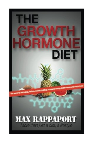 9781522980247: The Growth Hormone Diet: The secret to Anti-aging, fat loss, muscle building, increased energy, better mood, and much more!