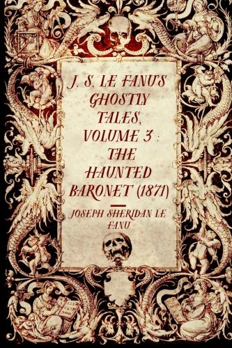 9781522980995: J. S. Le Fanu's Ghostly Tales, Volume 3 : The Haunted Baronet (1871)